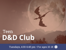 Teen D&D Club: Tuesdays, 4:30-6:45 pm, for ages 10-18